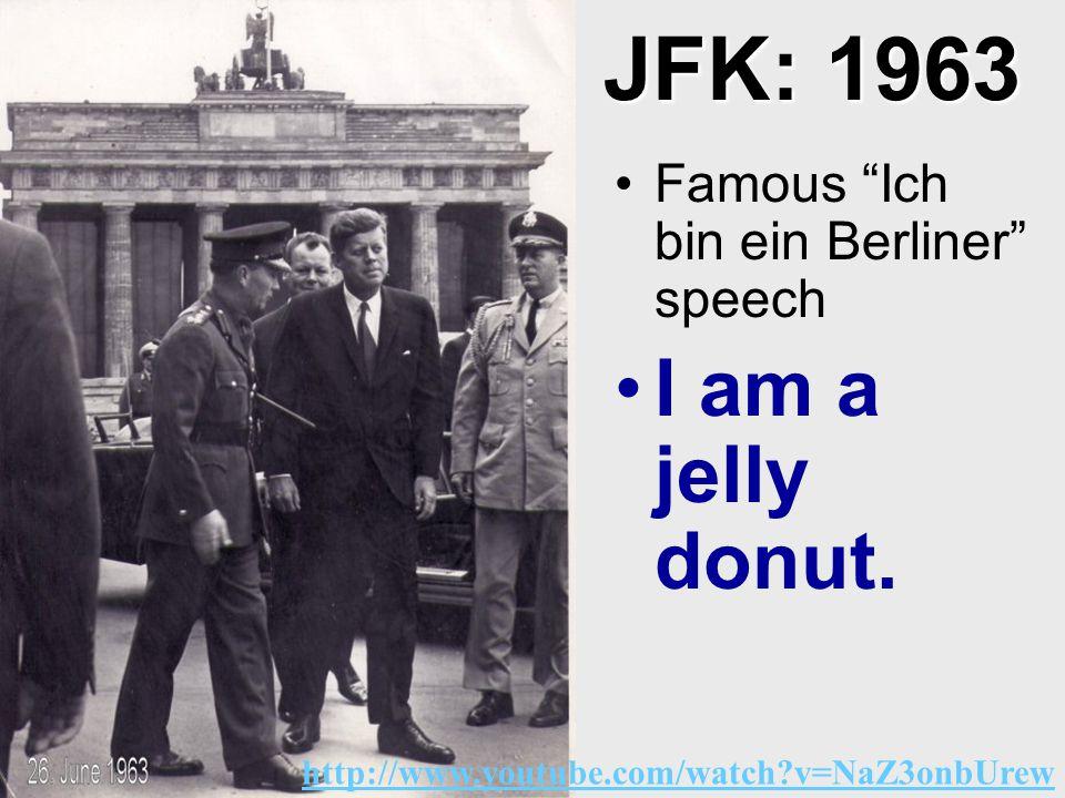 JFK: 1963 Famous Ich bin ein Berliner speech I am a jelly donut.