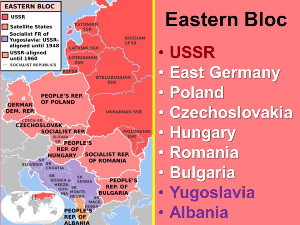 Eastern Bloc USSR East GermanyEast Germany PolandPoland CzechoslovakiaCzechoslovakia HungaryHungary RomaniaRomania BulgariaBulgaria Yugoslavia Albania