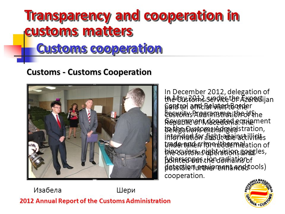 In December 2012, delegation of the Customs Service of Azerbaijan paid an official visit to the Customs Administration of the Republic of Macedonia.