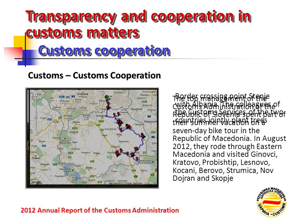 Transparency and cooperation in customs matters Customs cooperation 2012 Annual Reportof the Customs Administration 2012 Annual Report of the Customs Administration Customs – Customs Cooperation Border crossing point Stenje with Albania.