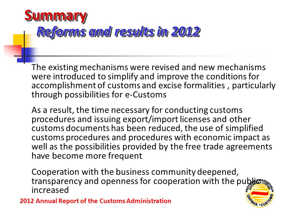 SummarySummary Reforms and results in 2012 2012 Annual Reportof the Customs Administration 2012 Annual Report of the Customs Administration The existi