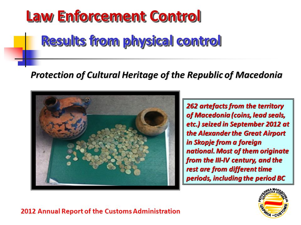 Law Enforcement Control Protection of Cultural Heritage of the Republic of Macedonia Results from physical control 2012 Annual Reportof the Customs Ad