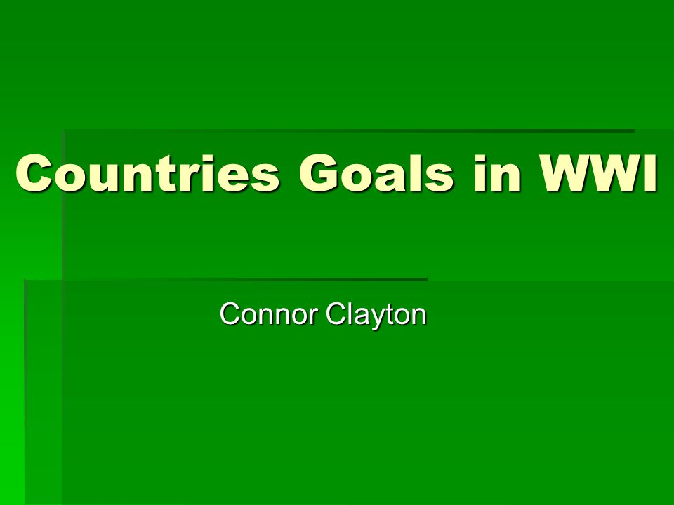 Countries Goals in WWI Connor Clayton