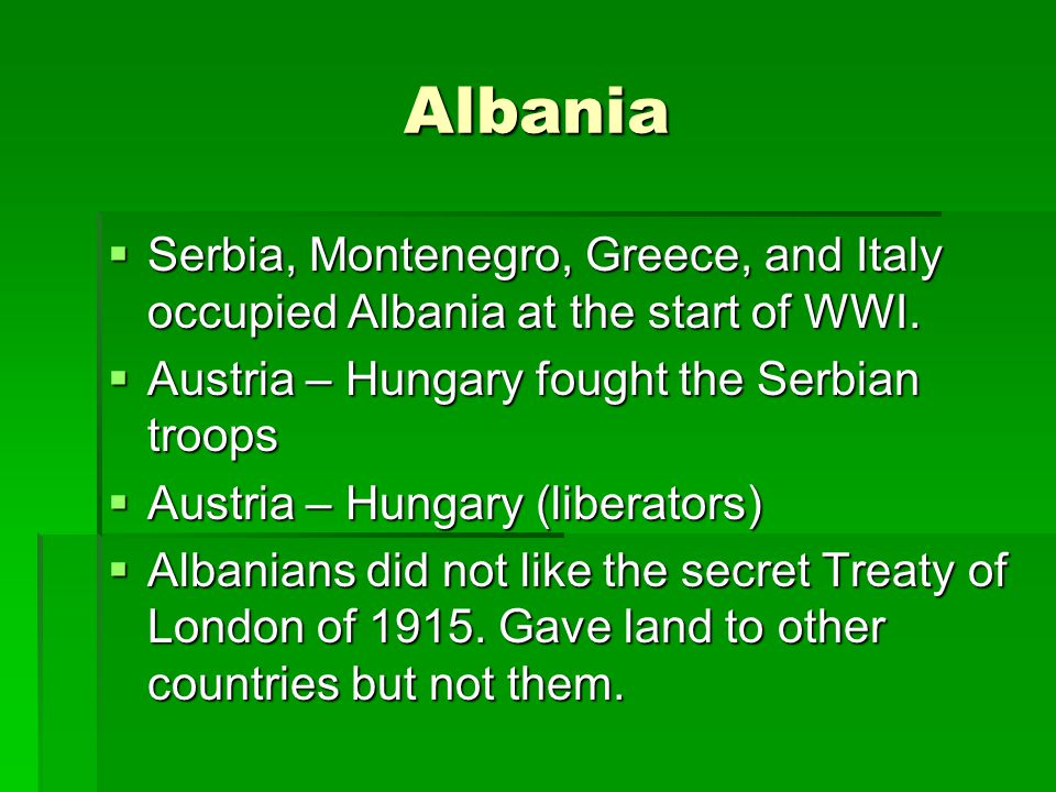 Albania  Serbia, Montenegro, Greece, and Italy occupied Albania at the start of WWI.