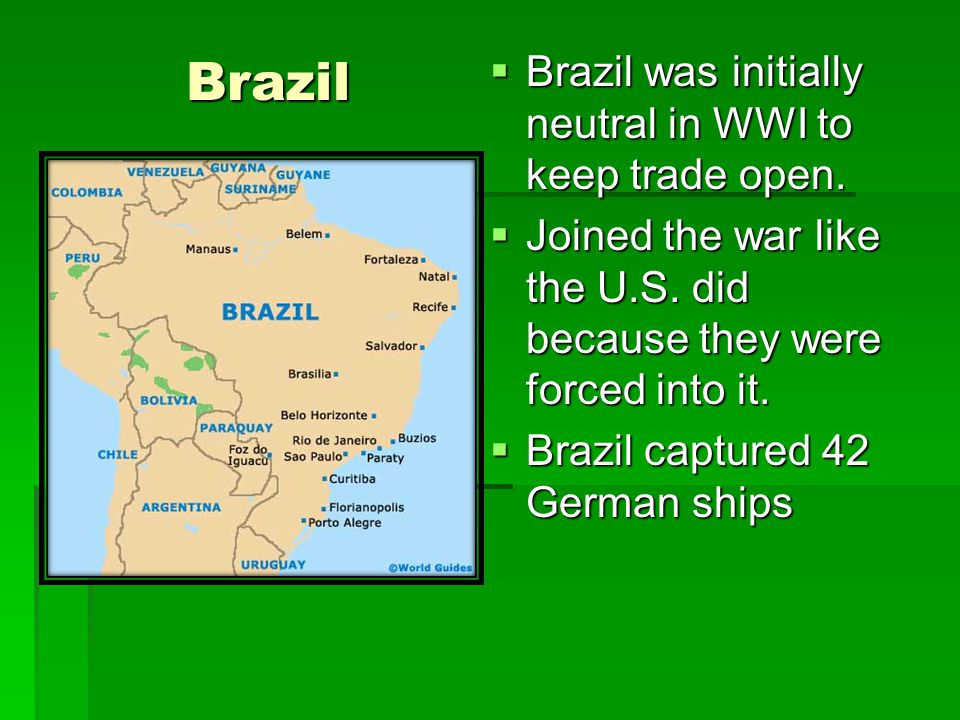Brazil  Brazil was initially neutral in WWI to keep trade open.