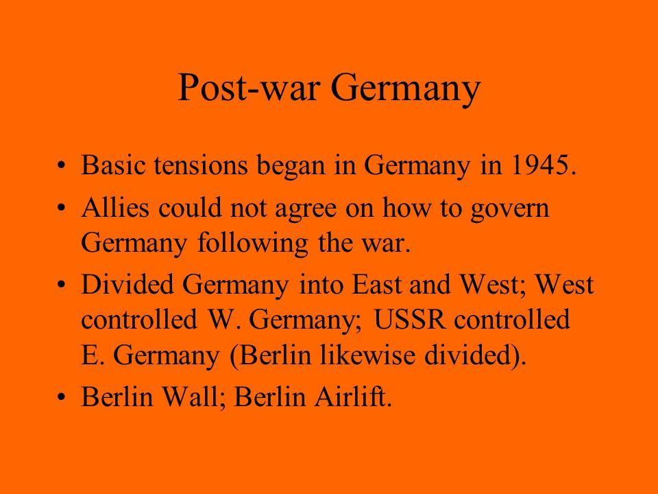 Post-war Germany Basic tensions began in Germany in 1945.