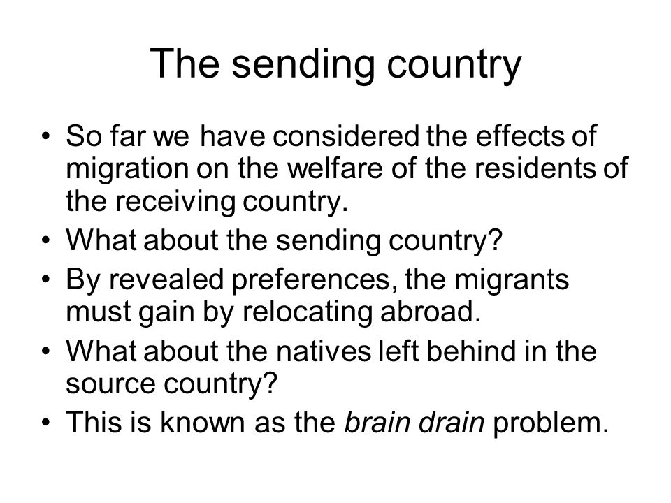 The sending country So far we have considered the effects of migration on the welfare of the residents of the receiving country. What about the sendin
