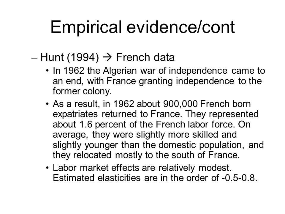 Empirical evidence/cont –Hunt (1994)  French data In 1962 the Algerian war of independence came to an end, with France granting independence to the former colony.
