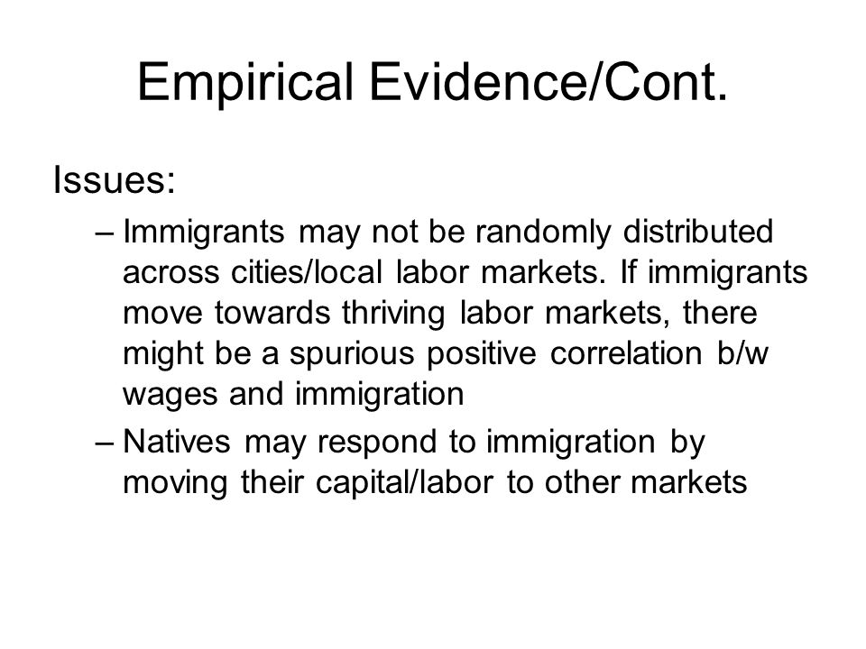 Empirical Evidence/Cont. Issues: –Immigrants may not be randomly distributed across cities/local labor markets. If immigrants move towards thriving la