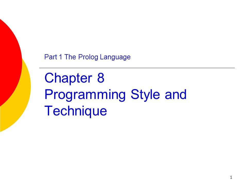 1 Part 1 The Prolog Language Chapter 8 Programming Style and Technique