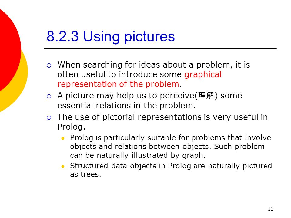13 8.2.3 Using pictures  When searching for ideas about a problem, it is often useful to introduce some graphical representation of the problem.