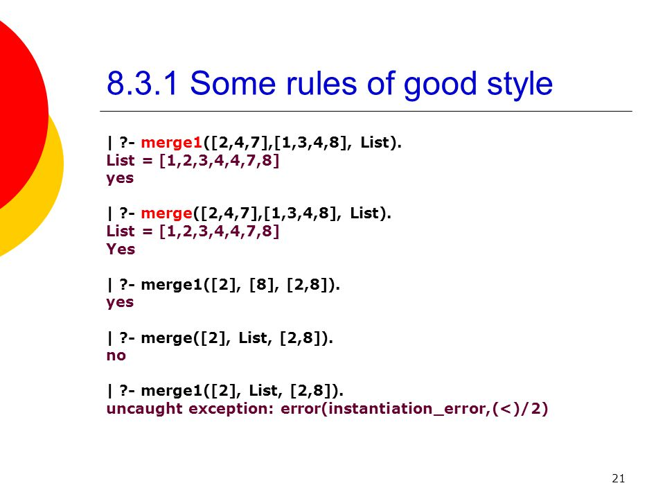 21 8.3.1 Some rules of good style | - merge1([2,4,7],[1,3,4,8], List).