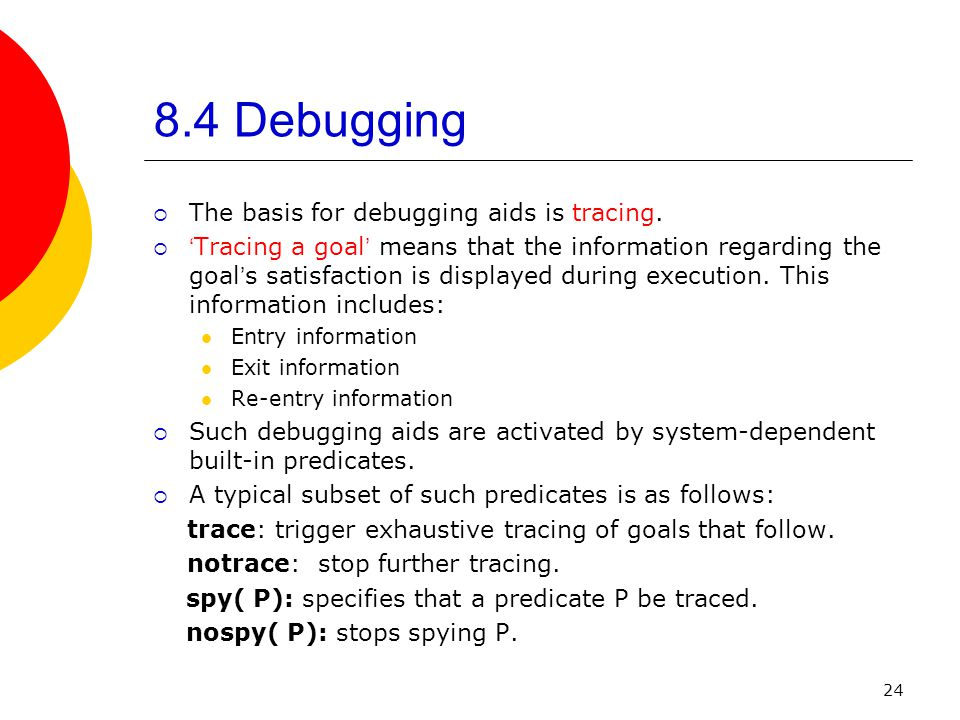 24 8.4 Debugging  The basis for debugging aids is tracing.