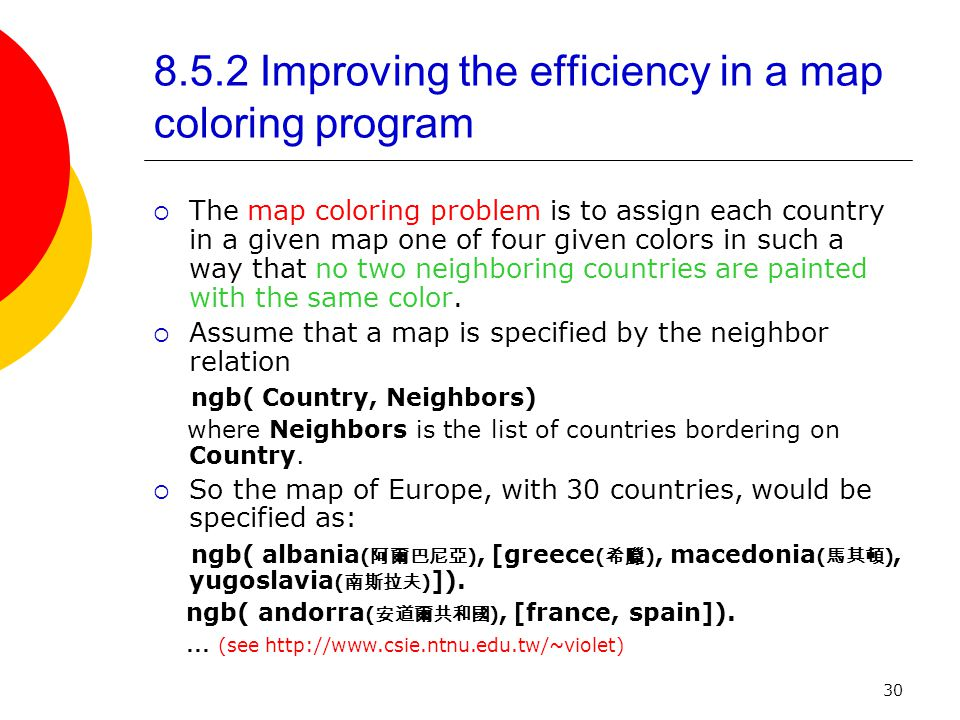 30 8.5.2 Improving the efficiency in a map coloring program  The map coloring problem is to assign each country in a given map one of four given colors in such a way that no two neighboring countries are painted with the same color.