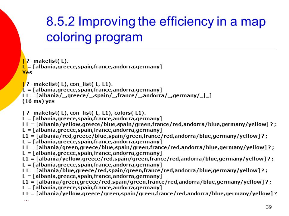 39 8.5.2 Improving the efficiency in a map coloring program | - makelist( L).