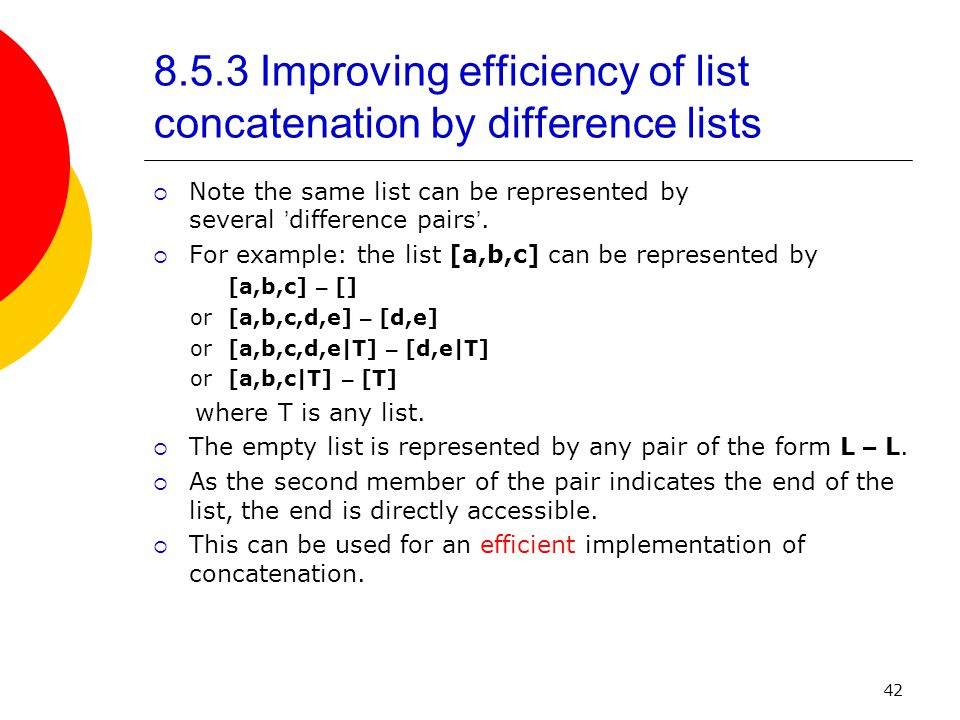 42 8.5.3 Improving efficiency of list concatenation by difference lists  Note the same list can be represented by several ' difference pairs '.