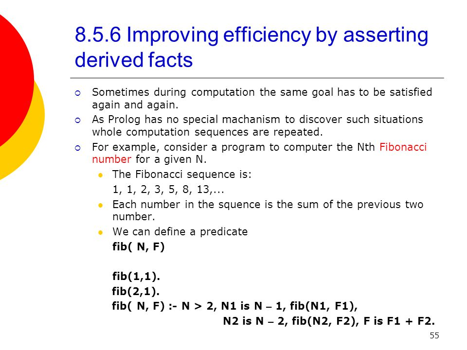 55 8.5.6 Improving efficiency by asserting derived facts  Sometimes during computation the same goal has to be satisfied again and again.