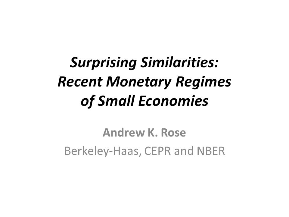 Surprising Similarities: Recent Monetary Regimes of Small Economies Andrew K.