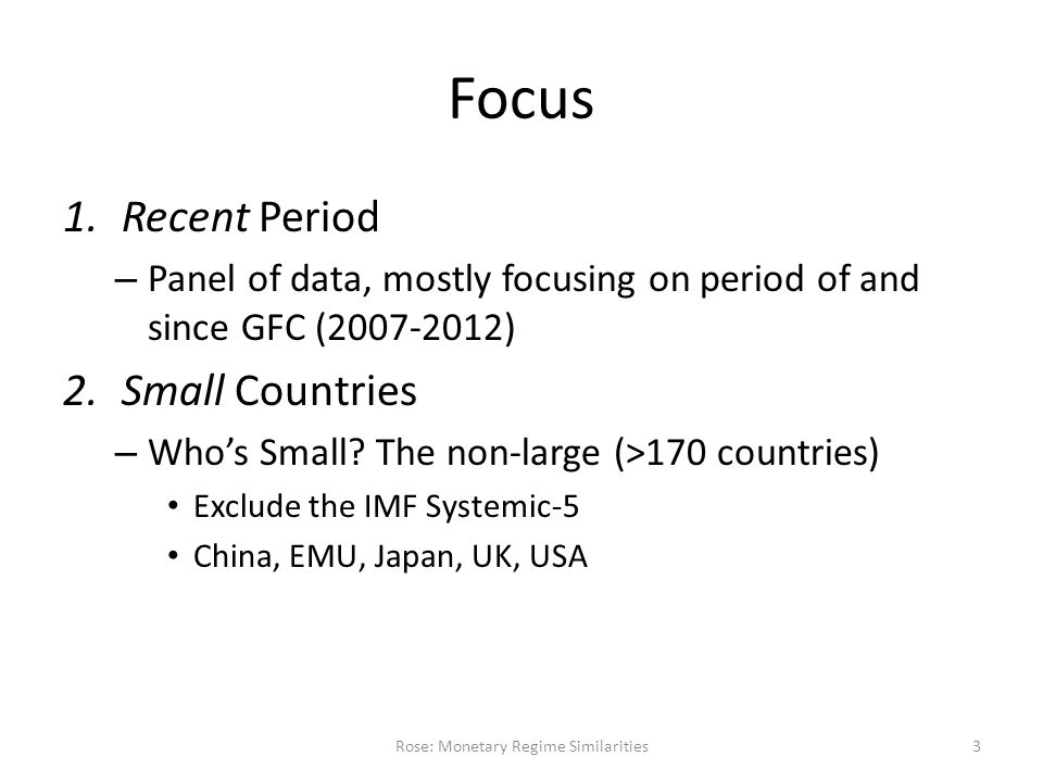 Focus 1.Recent Period – Panel of data, mostly focusing on period of and since GFC (2007-2012) 2.Small Countries – Who's Small.