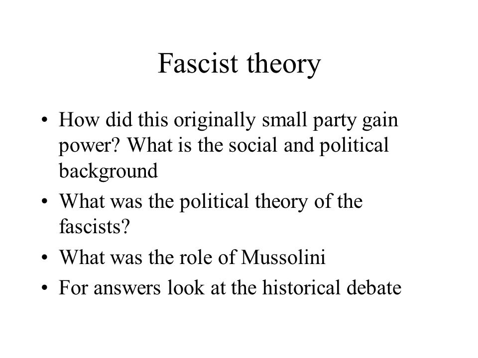 Fascist theory How did this originally small party gain power? What is the social and political background What was the political theory of the fascis