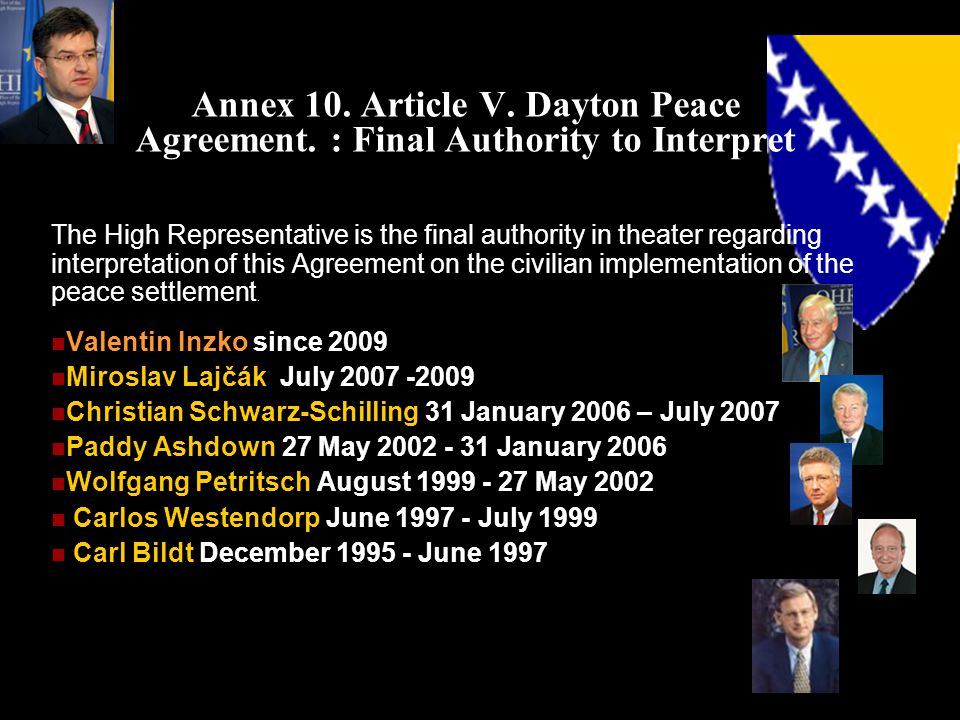 Annex 10. Article V. Dayton Peace Agreement. : Final Authority to Interpret The High Representative is the final authority in theater regarding interp