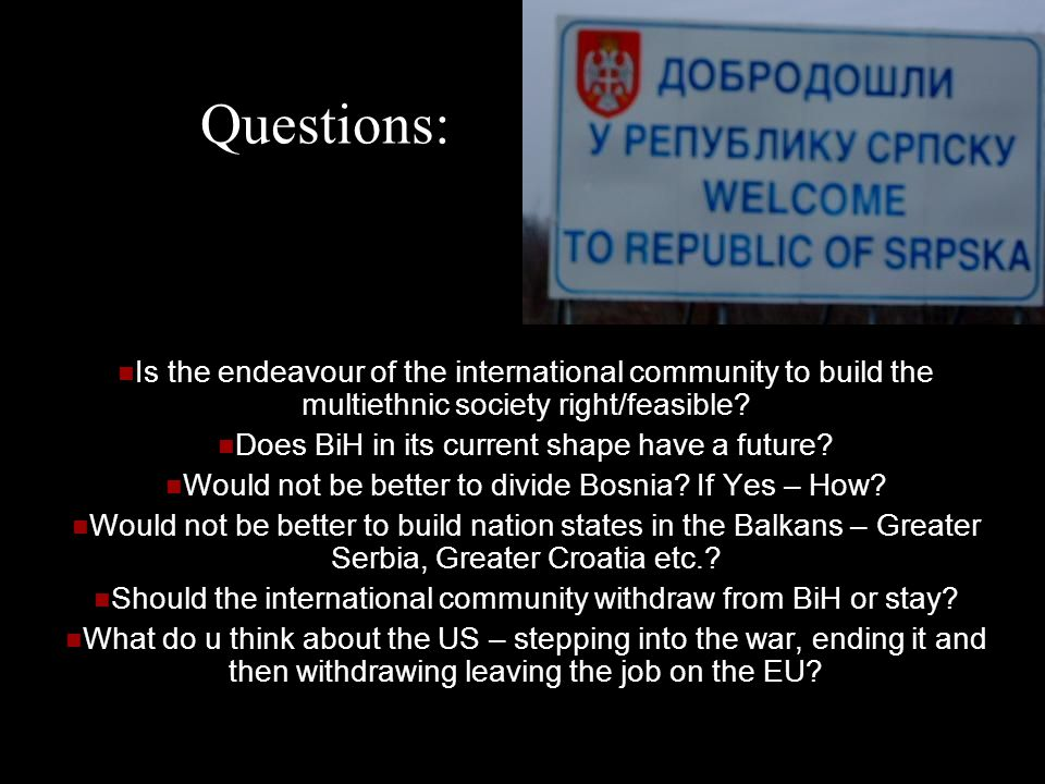 Questions: Is the endeavour of the international community to build the multiethnic society right/feasible.