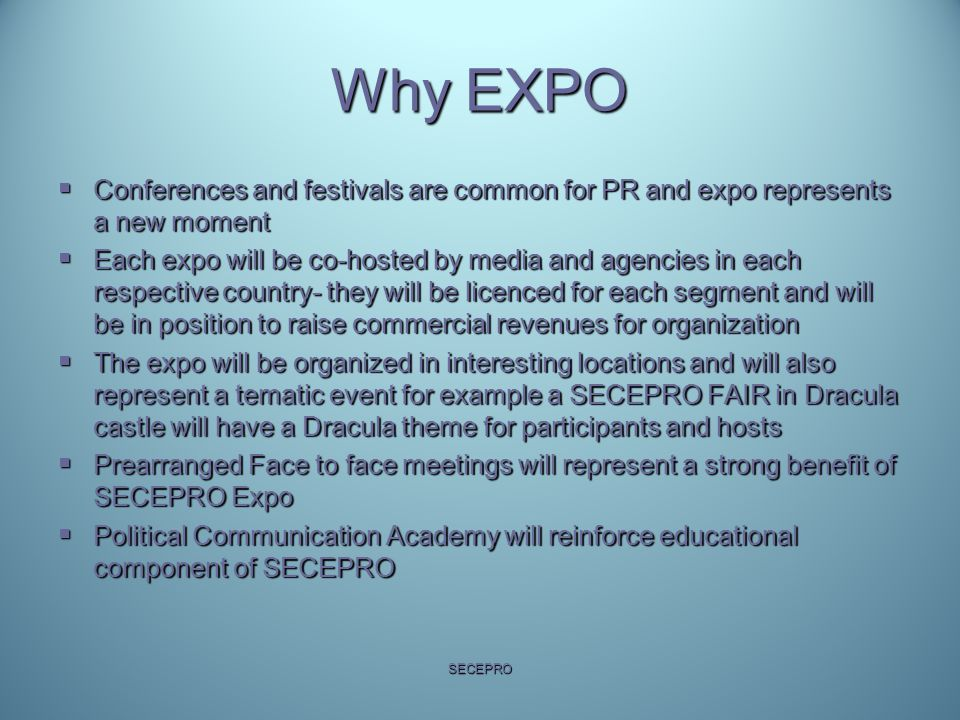 Why EXPO  Conferences and festivals are common for PR and expo represents a new moment  Each expo will be co-hosted by media and agencies in each re