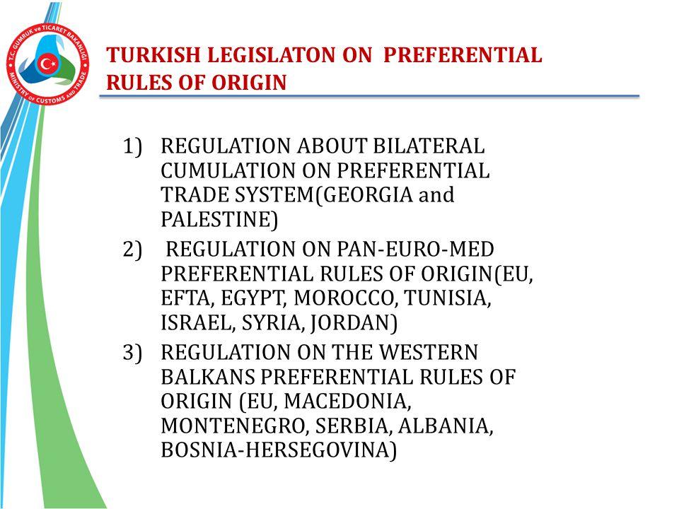TURKISH LEGISLATON ON PREFERENTIAL RULES OF ORIGIN 1)REGULATION ABOUT BILATERAL CUMULATION ON PREFERENTIAL TRADE SYSTEM(GEORGIA and PALESTINE) 2) REGU