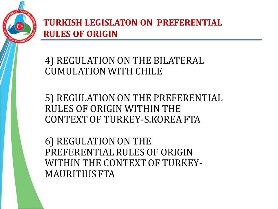 TURKISH LEGISLATON ON PREFERENTIAL RULES OF ORIGIN 4) REGULATION ON THE BILATERAL CUMULATION WITH CHILE 5) REGULATION ON THE PREFERENTIAL RULES OF ORI