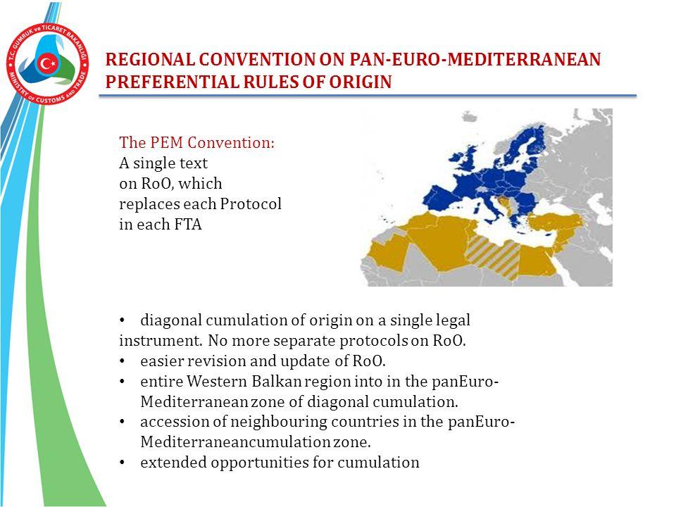 REGIONAL CONVENTION ON PAN-EURO-MEDITERRANEAN PREFERENTIAL RULES OF ORIGIN diagonal cumulation of origin on a single legal instrument. No more separat