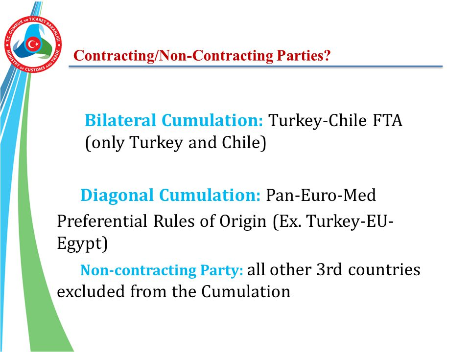 Contracting/Non-Contracting Parties? Bilateral Cumulation: Turkey-Chile FTA (only Turkey and Chile) Diagonal Cumulation: Pan-Euro-Med Preferential Rul