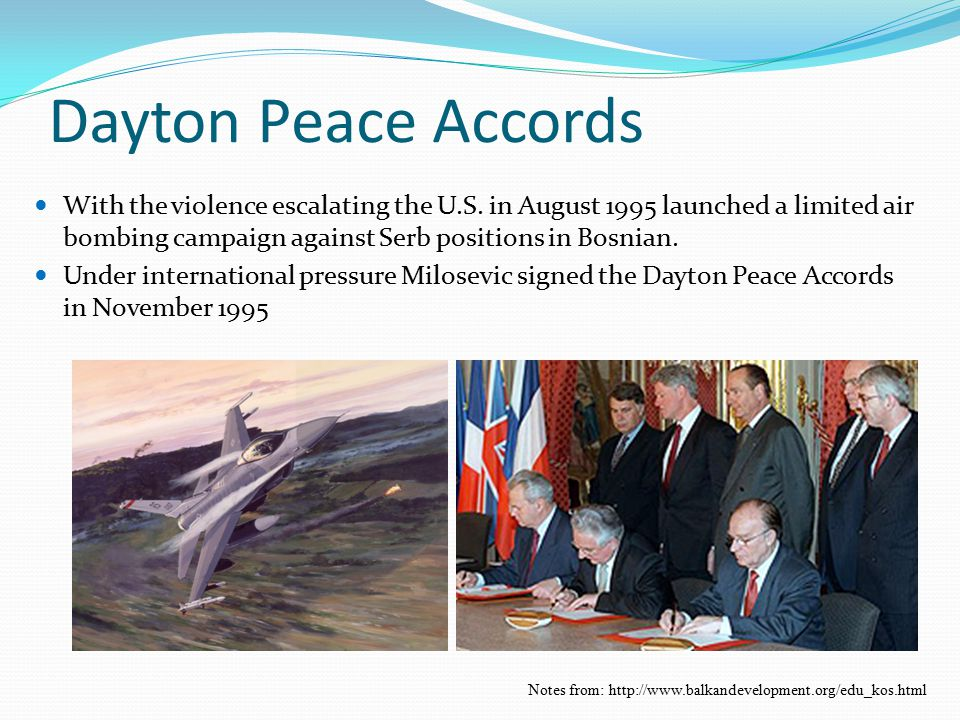 Dayton Peace Accords With the violence escalating the U.S. in August 1995 launched a limited air bombing campaign against Serb positions in Bosnian. U