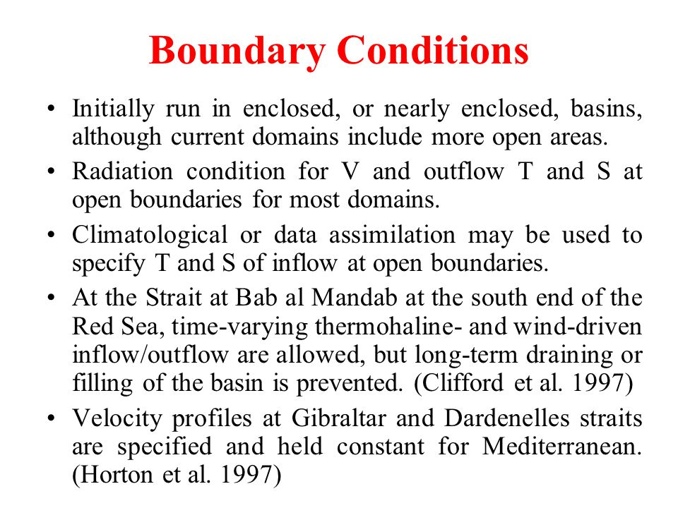 Boundary Conditions Initially run in enclosed, or nearly enclosed, basins, although current domains include more open areas.