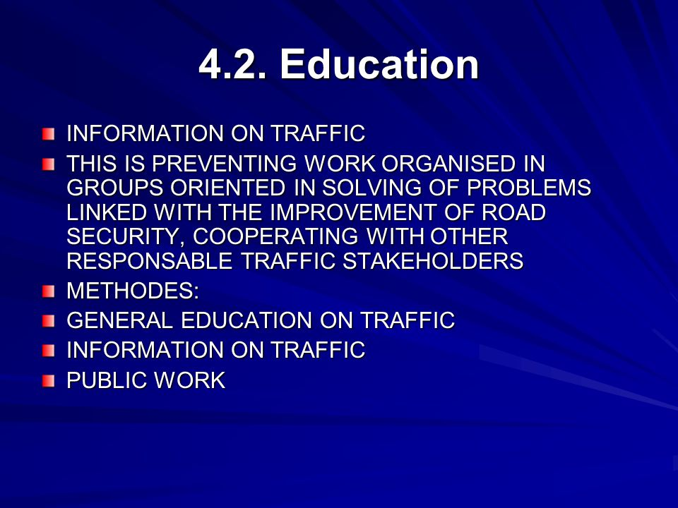4.2. Education INFORMATION ON TRAFFIC THIS IS PREVENTING WORK ORGANISED IN GROUPS ORIENTED IN SOLVING OF PROBLEMS LINKED WITH THE IMPROVEMENT OF ROAD