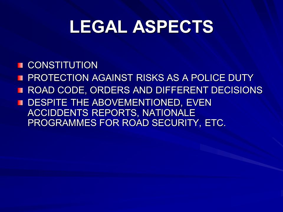LEGAL ASPECTS CONSTITUTION PROTECTION AGAINST RISKS AS A POLICE DUTY ROAD CODE, ORDERS AND DIFFERENT DECISIONS DESPITE THE ABOVEMENTIONED, EVEN ACCIDD