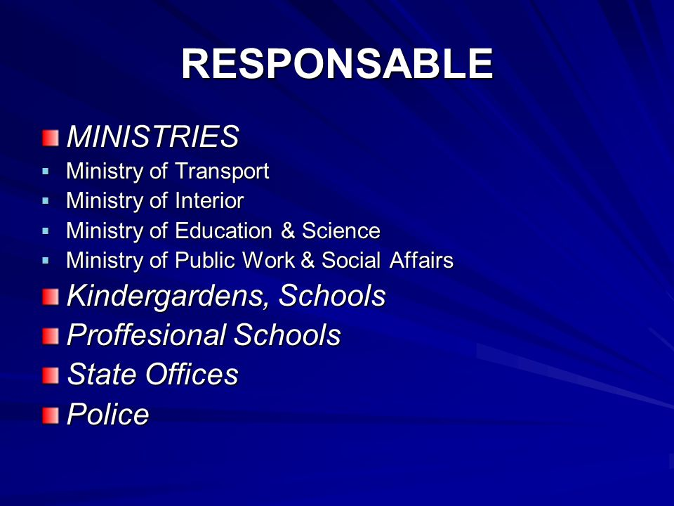 RESPONSABLE MINISTRIES  Ministry of Transport  Ministry of Interior  Ministry of Education & Science  Ministry of Public Work & Social Affairs Kin