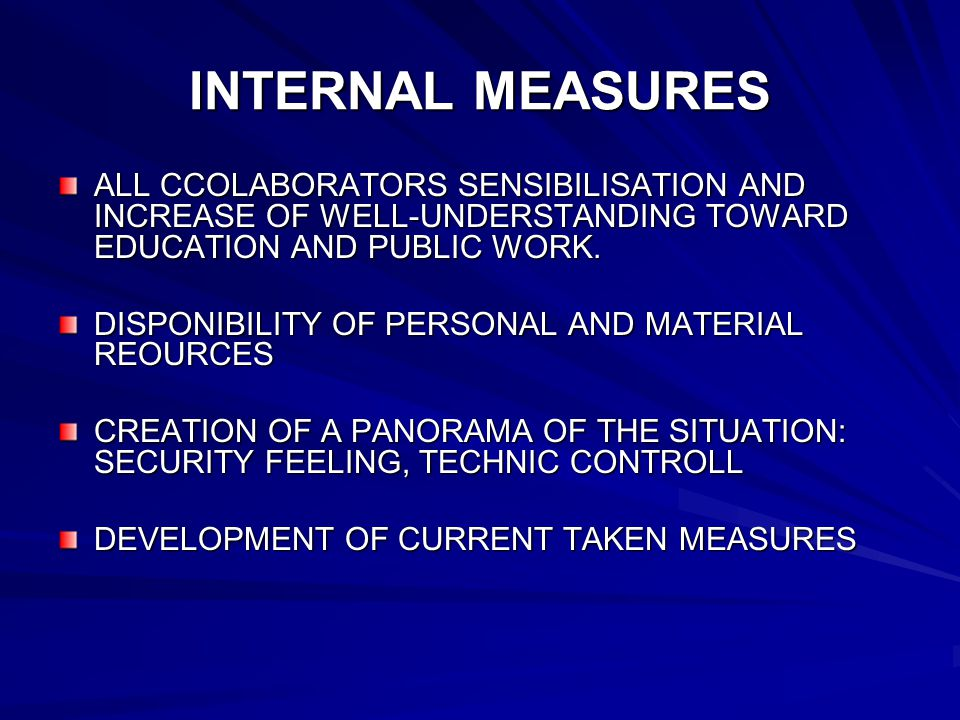 INTERNAL MEASURES ALL CCOLABORATORS SENSIBILISATION AND INCREASE OF WELL-UNDERSTANDING TOWARD EDUCATION AND PUBLIC WORK.