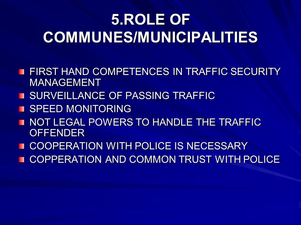 5.ROLE OF COMMUNES/MUNICIPALITIES FIRST HAND COMPETENCES IN TRAFFIC SECURITY MANAGEMENT SURVEILLANCE OF PASSING TRAFFIC SPEED MONITORING NOT LEGAL POW