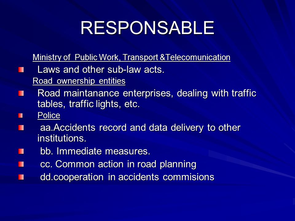 RESPONSABLE Ministry of Public Work, Transport &Telecomunication Laws and other sub-law acts.