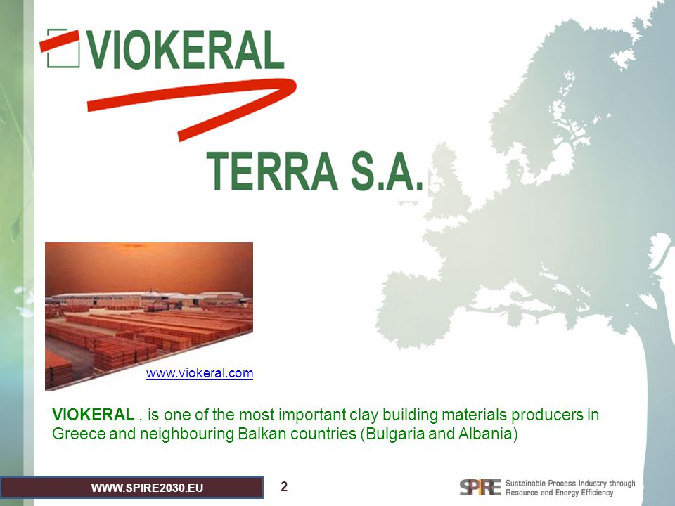 WWW.SPIRE2030.EU 2 www.viokeral.com VIOKERAL, is one of the most important clay building materials producers in Greece and neighbouring Balkan countri