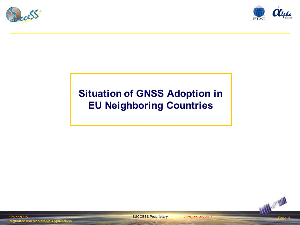 23rd January 2013 Page 4 SUCCESS Proprietary FP6 and FP7 Regulated and Marketable Applications Situation of GNSS Adoption in EU Neighboring Countries