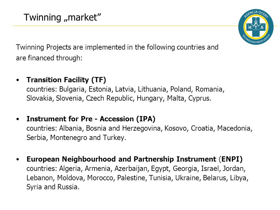 "Twinning ""market"" Twinning Projects are implemented in the following countries and are financed through: Transition Facility (TF) countries: Bulgaria,"