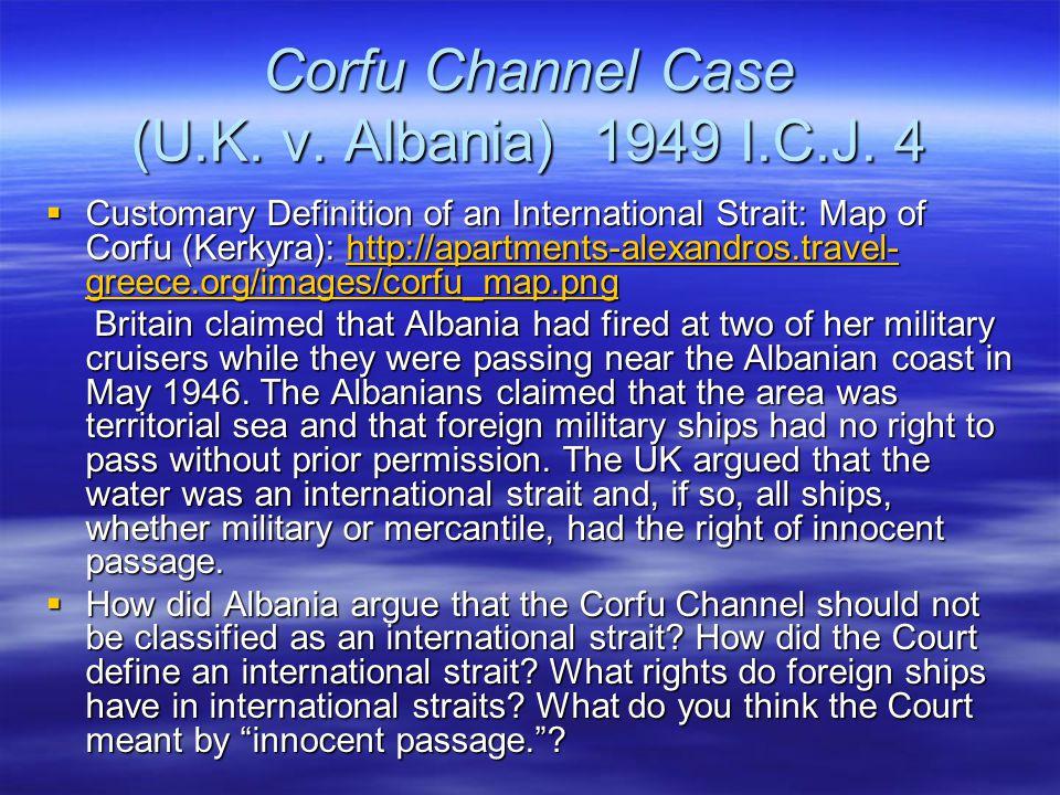 Corfu Channel Case (U.K. v. Albania) 1949 I.C.J. 4  Customary Definition of an International Strait: Map of Corfu (Kerkyra): http://apartments-alexan