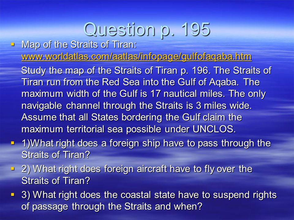 Question p. 195  Map of the Straits of Tiran: www.worldatlas.com/aatlas/infopage/gulfofaqaba.htm www.worldatlas.com/aatlas/infopage/gulfofaqaba.htm S