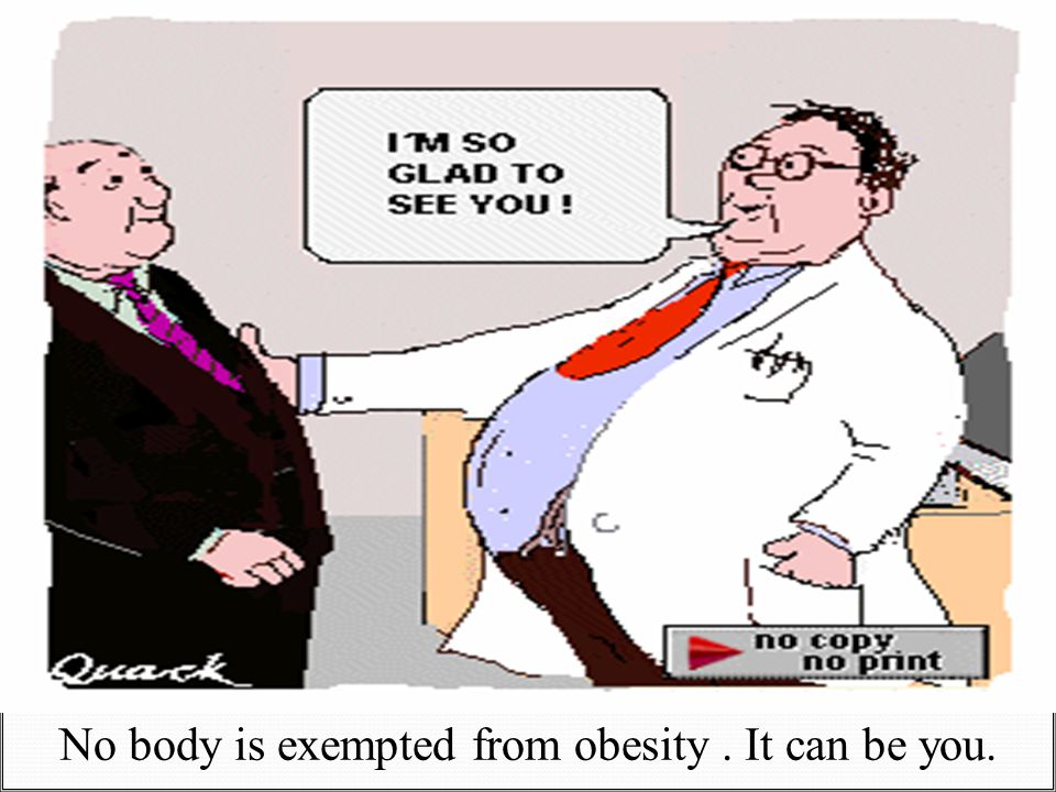 No body is exempted from obesity. It can be you.