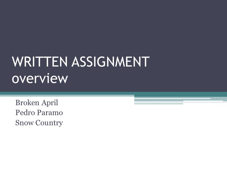 WRITTEN ASSIGNMENT overview Broken April Pedro Paramo Snow Country