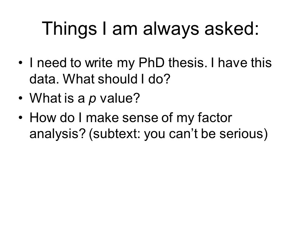 Things I am always asked: I need to write my PhD thesis.