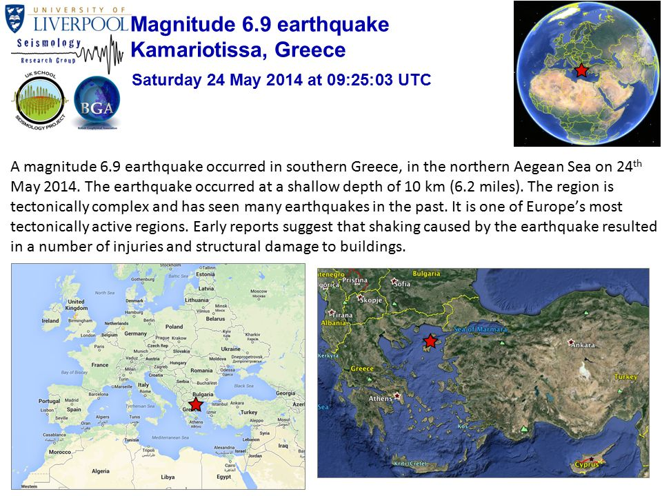 A magnitude 6.9 earthquake occurred in southern Greece, in the northern Aegean Sea on 24 th May 2014.