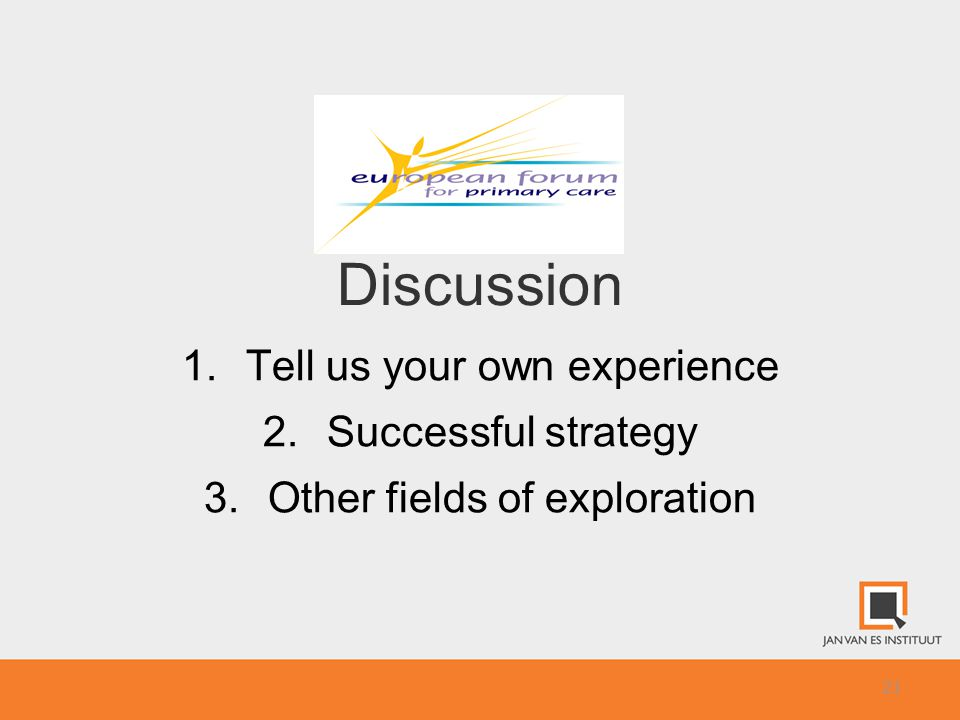 21 Discussion 1.Tell us your own experience 2.Successful strategy 3.Other fields of exploration
