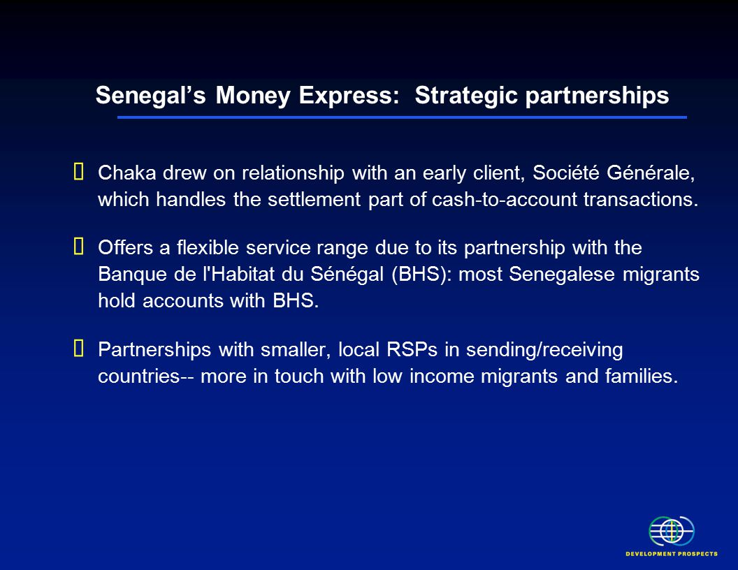 Senegal's Money Express: Strategic partnerships  Chaka drew on relationship with an early client, Société Générale, which handles the settlement part of cash-to-account transactions.